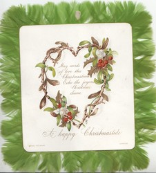 A HAPPY CHRISTMASTIDE below holly & mistletoe on heart shaped trellis front & back