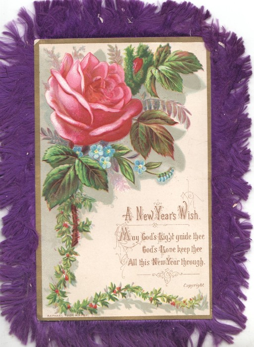 A NEW YEARS WISH  MAY GOD'S LIGHT GUIDE THEE GOD'S LOVE KEEP THEE ALL THIS NEW YEAR THROUGH. pink  rose over holly & scant forget-me-nots