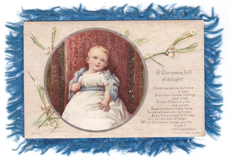 A CHRISTMAS FULL OF DELIGHT! with verse CHRISTMAS COMES BUT ONCE A YEAR .... toddler with blue sash, within round inset, mistletoe behind