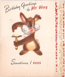 BIRTHDAY GREETING TO MY WIFE -- SOMETIMES I FUSS disgruntled shaving rabbit points at razor