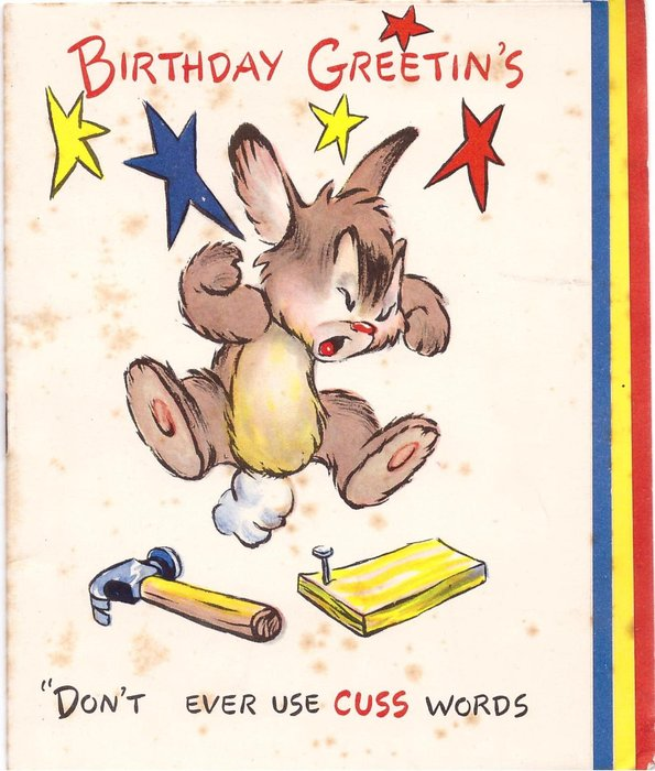 "BIRTHDAY GREETIN'S ""DON'T EVER USE CUSS WORDS rabbit curses over hammer & nail"