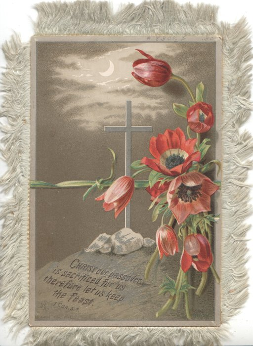 CHRIST OUR  PASSOVER IS SACRIFICED FOR US THEREFORE LET US KEEP THE FEAST 1 cor 5.7.moonlit scene silver cross & red anemones1 COR.5.7.