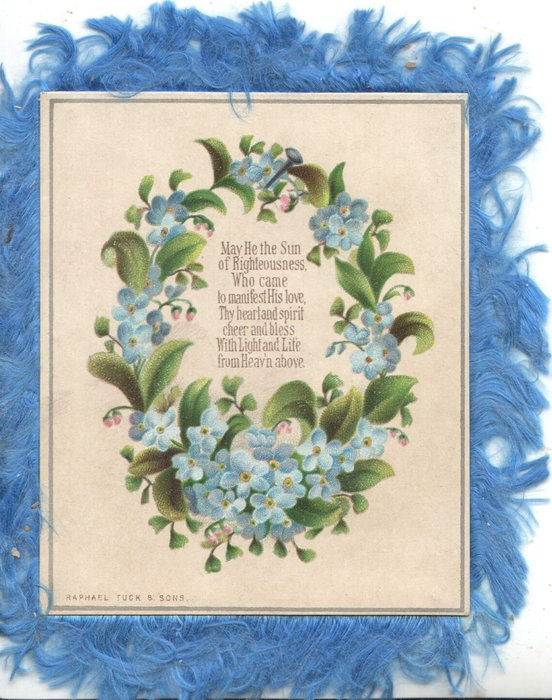 MAY HE THE SUN OF RIGHTEOUSNESS WHO CAME TO MANIFEST HIS LOVE....FROM HEAVEN ABOVE in wreath of forget-me-nots