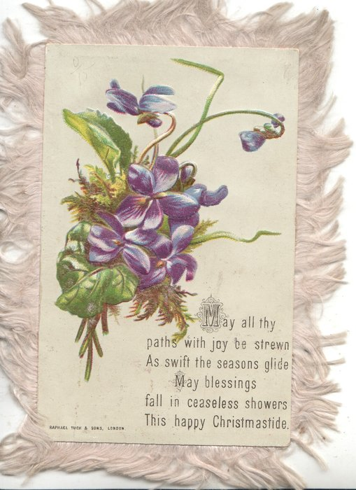 MAY ALL THY PATHS WITH JOY BE STREWN AS SWIFT THE SEASONS GLIDE MAY BLESSINGS FALL IN CEASELESS FLOWERS THIS HAPPY CHRISTMASTIDE. below bunch of violets