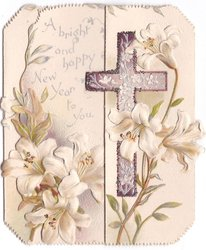 A BRIGHT AND HAPPY NEW YEAR TO YOU left of silvered cross, white lilies surround