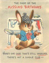 THE CASE OF THE MISSING BIRTHDAYS above rabbit detective HERE'S ONE CASE THAT'S STILL UNSOLVED