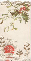 A HAPPY CHRISTMAS AND A GOLDEN 1900 on red sun, holly leaves & berries & mistletoe at top of front flap