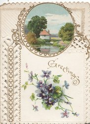 GREETINGS in gilt between circular watery rural inset & violets below