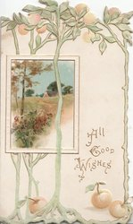 ALL GOOD WISHES in gilt lower right,design at base, framed rural inset, white & pale pink apple blossom above 2 apples on ground