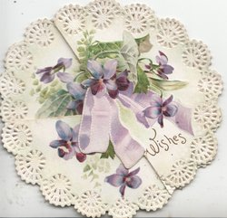 WISHES in gilt front lower right, below bunch of violets on circular card with perforated border design