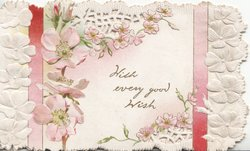 WITH EVERY GOOD WISH  in gilt centrally beween perforated ribboned designs above & below pale pink wild roses