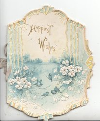 HAPPIEST WISHES in gilt on sky above watery rural inset,, stylised white flowers, 4 perched birds
