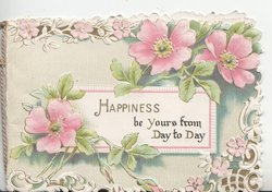 HAPPINESS BE YOURS FROM DAY TO DAY on central white plaque, pink wild roses above & below