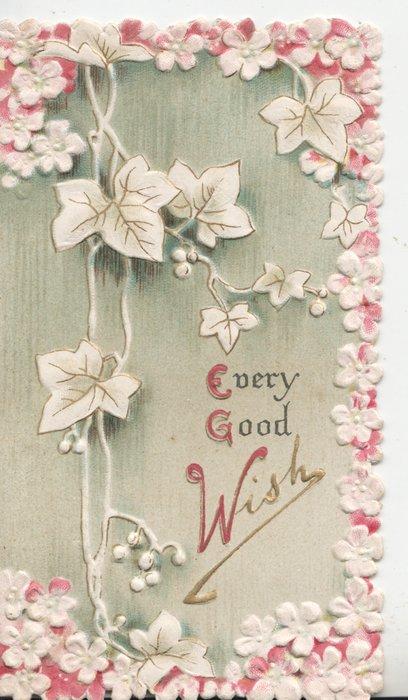 WITH EVERY GOOD WISH (illuminated), stylised ivy & white  marginal flowers