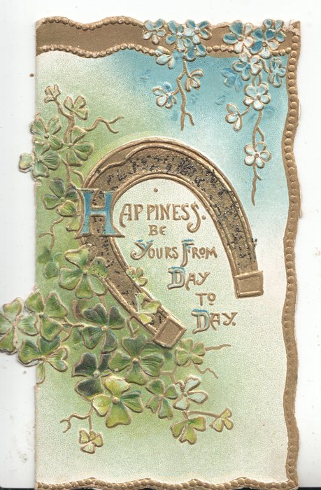 HAPPINESS BE YOURS FROM DAY TO DAY  in gilt below gilt horseshoe stylised leaves & flowers