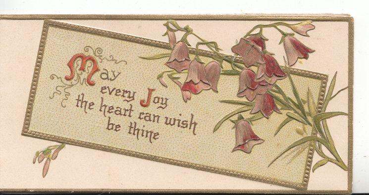 MAY EVERY JOY(M &J illuminated) on gilt bordered plaque, purple campanulas right