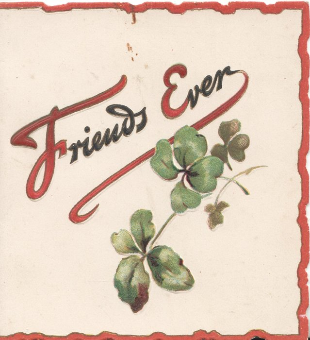 FRIENDS EVER in red above clover leaves, 3 red margins