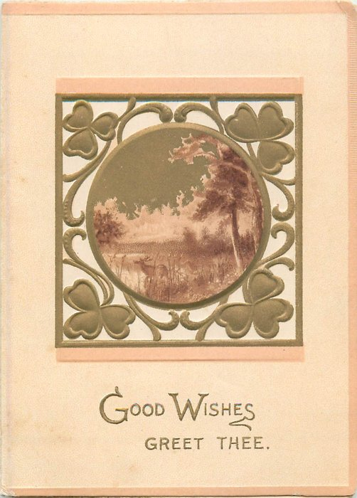 GOOD WISHES GREET THEE in gilt bebelow central rural inset in square of stylised flowers