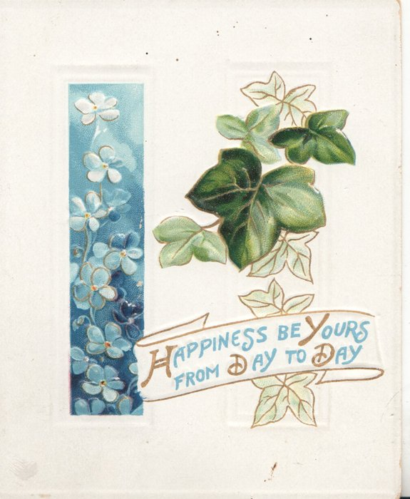 HAPPINESS BE YOURS FROM DAY TO DAY in blue on white scroll at base below ivy, column of forget-me-nots left
