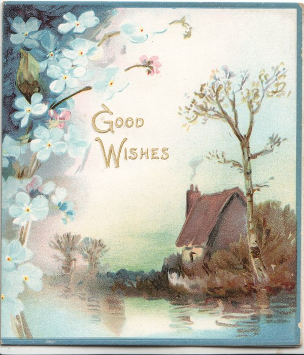 GOOD WISHES in gilt in sky of watery rural inset, forget-me-nots left tree & cottage right
