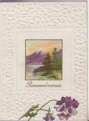REMEMBRANCE in gilt below watery rural inset above purple pansies, heavily embossed margins
