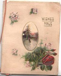 WISHES TRUE in gilt above small oval rural inset, red roses & buds below, stylised flowers left