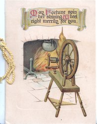 MAY FORTUNE SPIN HER SHINING WHEEL RIGHT MERRILY FOR YOU spinning wheel in front of blazing fire