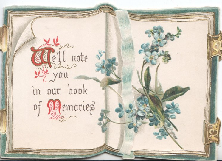 WE'LL NOTE YOU IN OUR BOOK, OF MEMORIES(W & M illuminated) on page of book, blue ribbon & blue forget-me-nots right