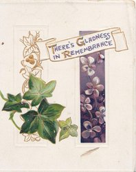 THERE'S GLADNESS IN REMEMBRANCE in gilt on white plaque above ivy leaves & inset of purple flowers