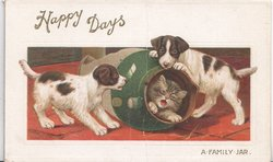 HAPPY DAYS in gilt above kitten protesting from inside a broken jug being rolled about by two puppies A FAMILY JAR at base