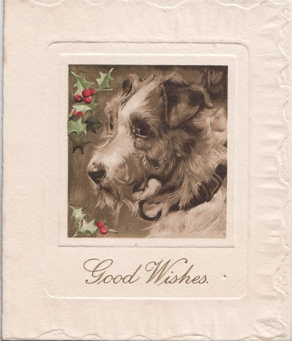 GOOD WISHES in gilt below inset of head & shouders of terrier & berried holly
