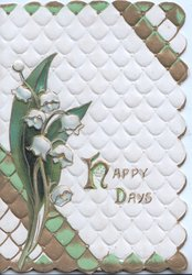 HAPPY DAYS in gilt right illuminated over lilies-of-the valley left, white gilt & green design on front