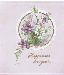 HAPPINESS BE YOURS in gilt below gilt bordered  circular inset of purple & white heather