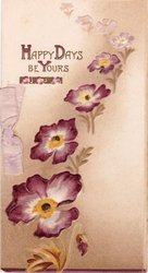HAPPY DAYS BE YOURS in gilt left of vertical line of white & purple flowers