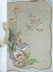 ALL EASTER JOY BE YOURS in gilt, illuminated & embossed calla lilies left, 3 gilt & silver margins