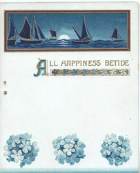 ALL HAPPINESS BETIDE in blue & gilt below plaque of night sail boats on seascape above 3 bunches of forget-me-nots