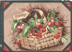 GREETINGS in gilt on white label beside by wicker basket of berried holly left, brown & red marginal design