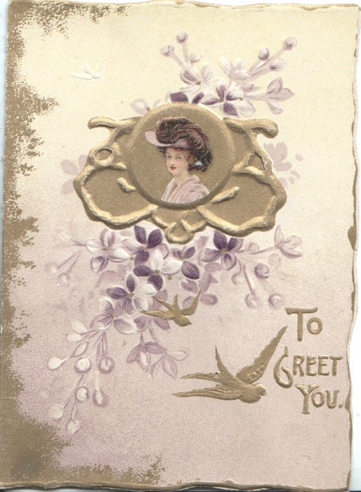 TO GREET YOU by swallow in gilt below right, head & shoulders of girl set in gilt design set among stylised violets
