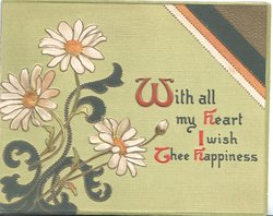 WITH ALL MY HEART I WISH THEE HAPPINESS (illuminated) white orange centred daisies left olive background