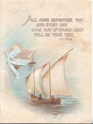 ALL GOOD BEFORTUNE YOU, AND EVERY DAY SOME RAY OF GOLDEN LIGHT FALL ON YOUR WAY above small sailing boat