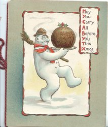 MAY YOU CARRY ALL BEFORE YOU THIS XMAS(illuminated in plaque top right), snowman walks right carrying Xmas pudding