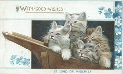 WITH GOOD WISHES above 4 kittens in wheelbarrow above A LOAD OF MISCHIEF