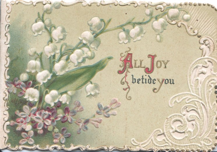 ALL JOY BETIDE YOU(illuinated) below lilies-of-the valley & scant violets ,white marginal design, olive background