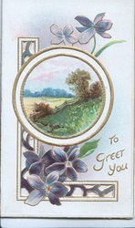 TO GREET YOU in gilt, below circular watery rural inset, violets above & below