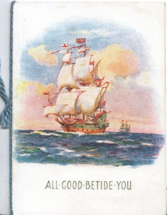 ALL GOOD BETIDE YOU in gilt, 2 ships(one distant) sail front left in full sail