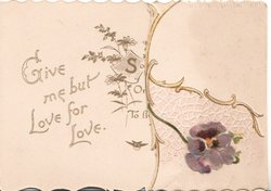 GIVE ME BUT LOVE FOR LOVE left, purple pansy right, flap missing