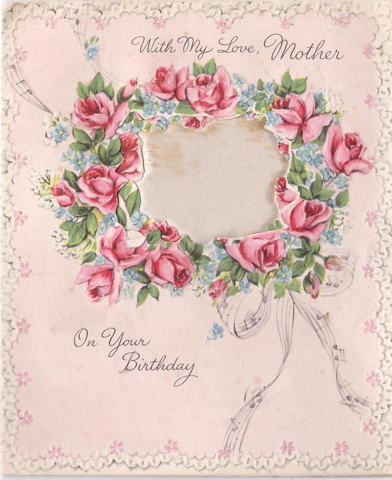 WITH MY LOVE MOTHER ON YOUR BIRTHDAY wreath of roses & forget-me-nots around perforation with satin inset