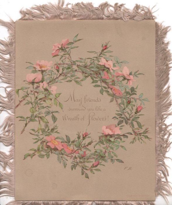 MAY FRIENDS SURROUND YOU LIKE A WREATH OF FLOWERS in circular wreath of pink moss roses