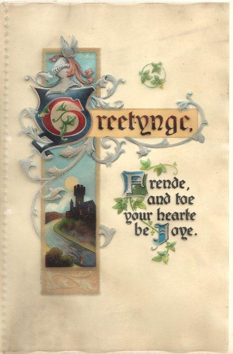 GREETYNGE, FRENDE AND TOE YOUR HEARTE BE JOYE