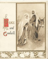 PEACE AND GOODWILL(illuminated) Mary carries Jesus to Joseph standing by donkey, embossed design  at base